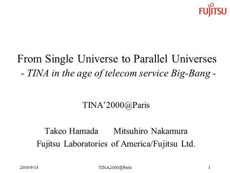 From Single Universe to Parallel Universes - TINA in the age of telecom service Big-Bang - Takeo HamadaMitsuhiro.
