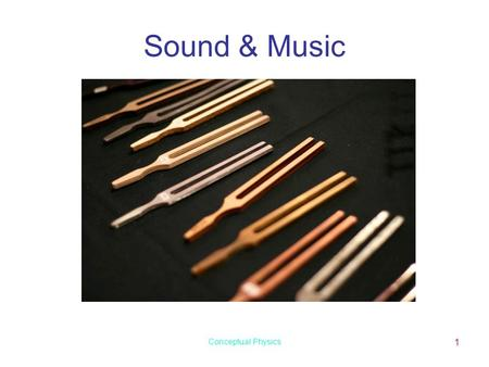 Conceptual Physics 1 Sound & Music 13-Sep-15 Physics 1 (Garcia) SJSU Origin of Sound Sound is a wave that is produced by the vibrations of material objects.