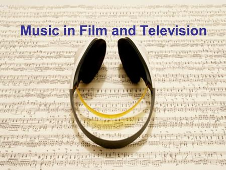 Music in Film and Television. Music Music Functions 1) Physical 2) Psychological 3) Technical.