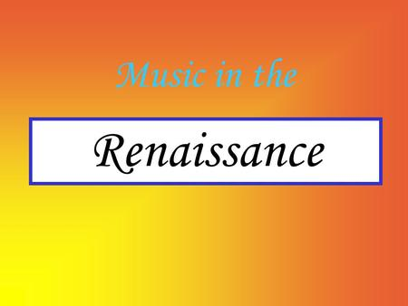 Renaissance Music in the. According to a theorist writing in 1475, no music worth hearing had been written before 1440...