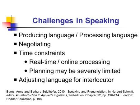 Challenges in Speaking  Producing language / Processing language  Negotiating  Time constraints Real-time / online processing Planning may be severely.