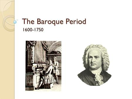 The Baroque Period 1600-1750.