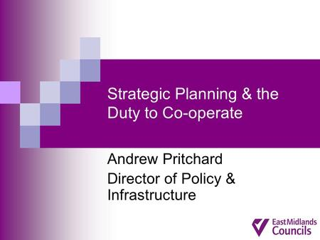 Strategic Planning & the Duty to Co-operate Andrew Pritchard Director of Policy & Infrastructure.