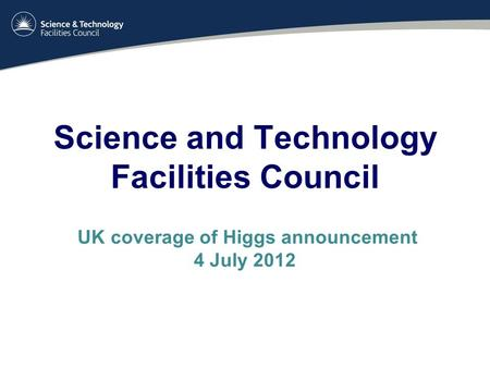 Science and Technology Facilities Council UK coverage of Higgs announcement 4 July 2012.