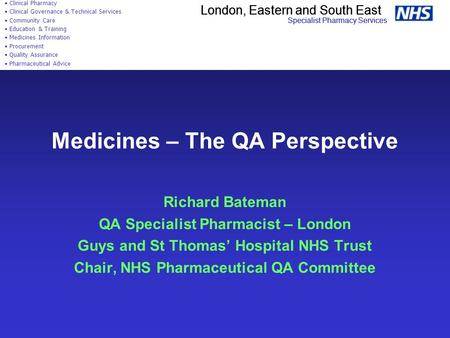 London, Eastern and South East Specialist Pharmacy Services Clinical Pharmacy Clinical Governance & Technical Services Community Care Education & Training.
