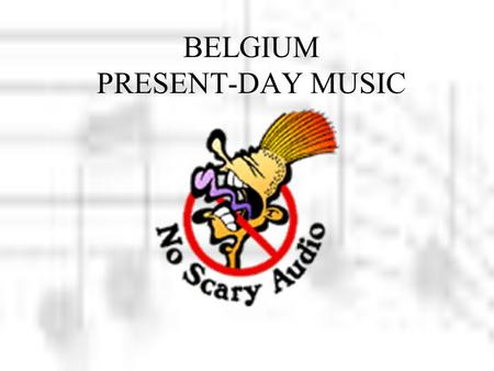BELGIUM PRESENT-DAY MUSIC. What´s Belgian modern music? At the beginning I want to mention that modern music in Belgium is very fragmented as a matter.