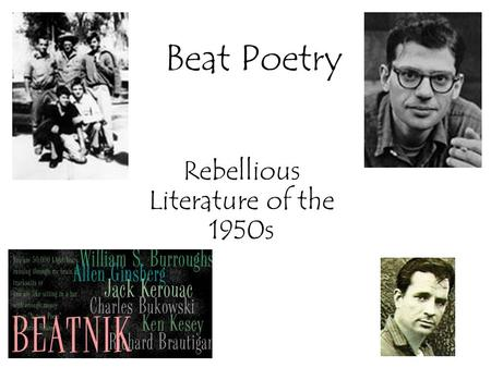 "Beat Poetry Rebellious Literature of the 1950s. The Beat Movement Jack Kerouac said that 'Beat' stands for the ""weariness with all the forms of the modern."