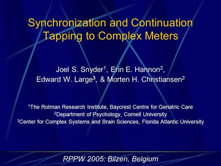Synchronization and Continuation Tapping to Complex Meters Joel S. Snyder 1, Erin E. Hannon 2, Edward W. Large 3, & Morten H. Christiansen 2 1 The Rotman.