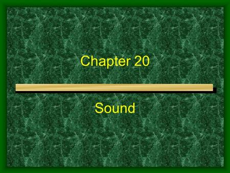 Chapter 20 Sound 1. ORIGIN OF SOUND The frequency of a sound wave is the same as the frequency of the source of the sound wave. Demo - Oscillator and.