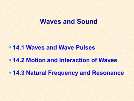 Waves and Sound 14.1 Waves and Wave Pulses