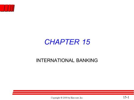 15-1 CHAPTER 15 INTERNATIONAL BANKING. 15-2 American International Banking l International banking dates back to the rise of international trade. l Great.
