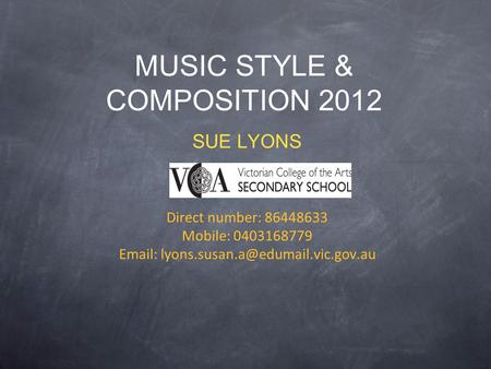 MUSIC STYLE & COMPOSITION 2012 SUE LYONS Direct number: 86448633 Mobile: 0403168779
