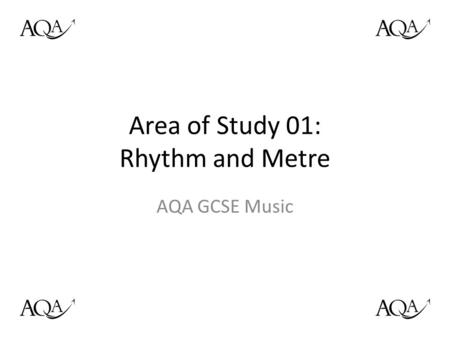 Area of Study 01: Rhythm and Metre