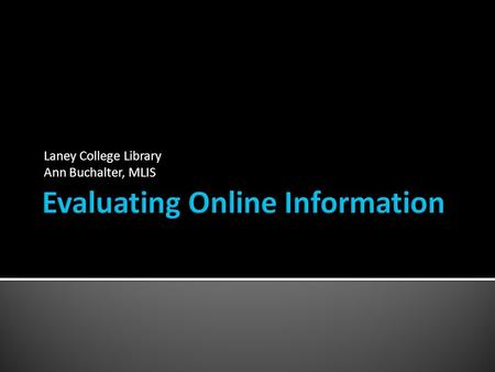 Laney College Library Ann Buchalter, MLIS Part 1: Help Google help you! Locating Academically Acceptable websites. Part 2: Apply evaluative criteria.
