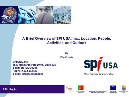 SPI USA, Inc. 4,5/4,5 CM A Brief Overview of SPI USA, Inc.: Location, People, Activities, and Outlook By Elia Cossis Your Partner for Innovation SPI USA,