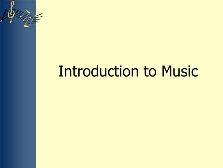 Introduction to Music. Fundamentals of Music Definition of Music –Time ordered by sound Elements of Music 1.Timbre 2.Meter/Tempo 3.Texture 4.Context 5.Emotion.