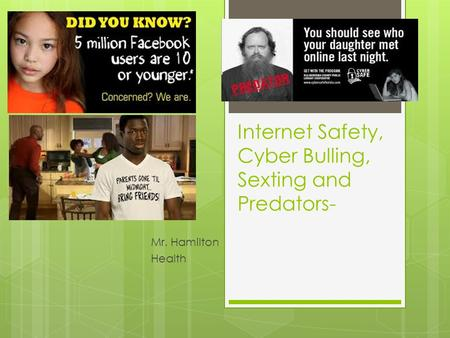 Internet Safety, Cyber Bulling, Sexting and Predators- Mr. Hamilton Health.