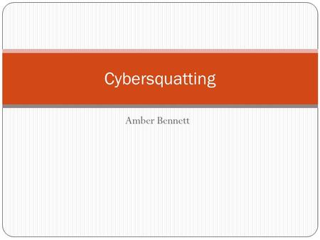 Amber Bennett Cybersquatting. Introduction What is cybersquatting? Cyber: Internet Squatting: to live in a building or on land without the owner's permission.