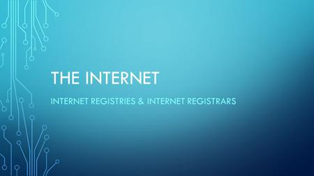 THE INTERNET INTERNET REGISTRIES & INTERNET REGISTRARS.