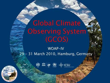 Global Climate Observing System (GCOS) WOAP-IV 29 – 31 March 2010, Hamburg, Germany.