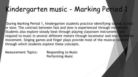 Kindergarten music - Marking Period 1 During Marking Period 1, kindergarten students practice identifying sounds as fast or slow. The contrast between.