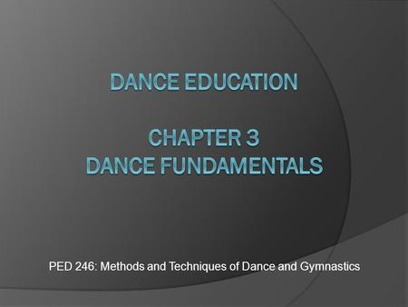 PED 246: Methods and Techniques of Dance and Gymnastics.