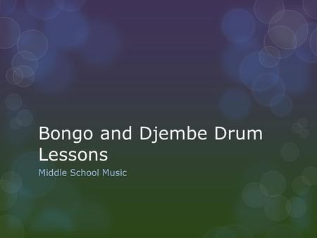 Bongo and Djembe Drum Lessons Middle School Music.