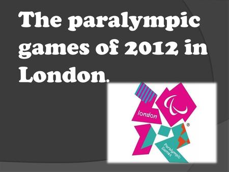 The paralympic games of 2012 in London.. Problematic  What is the paralympic games ?