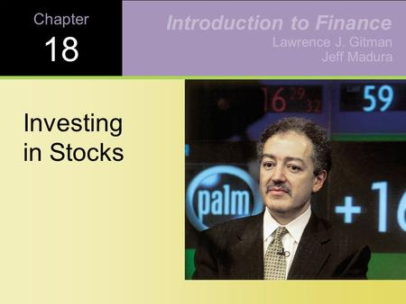 Chapter 18 Investing in Stocks Lawrence J. Gitman Jeff Madura Introduction to Finance.