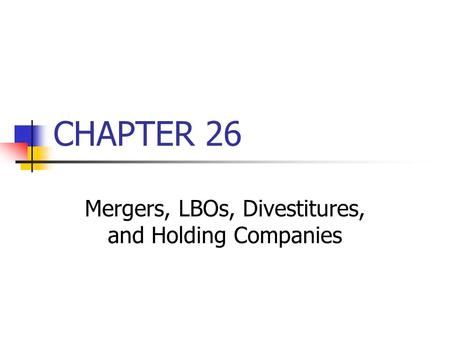 Mergers, LBOs, Divestitures, and Holding Companies