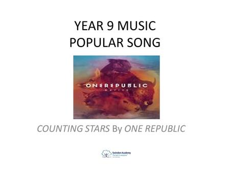 YEAR 9 MUSIC POPULAR SONG COUNTING STARS By ONE REPUBLIC.
