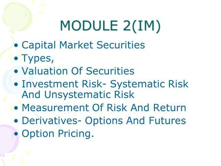 MODULE 2(IM) Capital Market Securities Types, Valuation Of Securities Investment Risk- Systematic Risk And Unsystematic Risk Measurement Of Risk And Return.