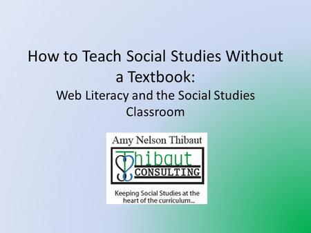 How to Teach Social Studies Without a Textbook: Web Literacy and the Social Studies Classroom.
