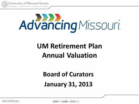 OPEN – C&HR – INFO 1-2 UM Retirement Plan Annual Valuation Board of Curators January 31, 2013.