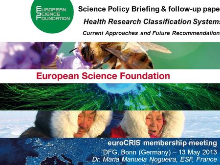 About the European Science Foundation 1 Science Policy Briefing & follow-up paper Health Research Classification Systems Current Approaches and Future.