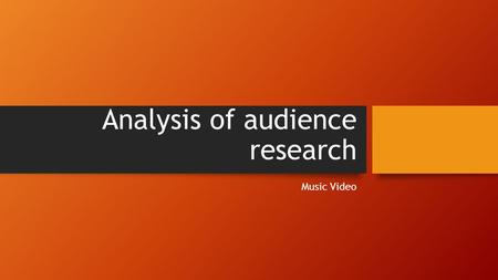 Analysis of audience research Music Video. What is your favourite music genre? The large majority of the people I questioned favourite music genre was.
