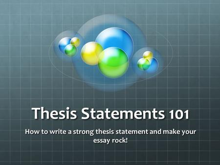 Thesis Statements 101 How to write a strong thesis statement and make your essay rock!