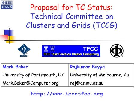 Proposal for TC Status: Technical Committee on Clusters and Grids (TCCG)  Mark Baker University of Portsmouth, UK