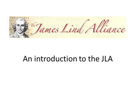 An introduction to the JLA. What will I cover? What is the James Lind Alliance (JLA)? What do we do? How do we do it? What difference does it make?