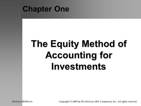 Chapter One The Equity Method of Accounting for Investments McGraw-Hill/Irwin Copyright © 2009 by The McGraw-Hill Companies, Inc. All rights reserved.