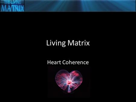 Living Matrix Heart Coherence. Insert Video = Heart Coherence.