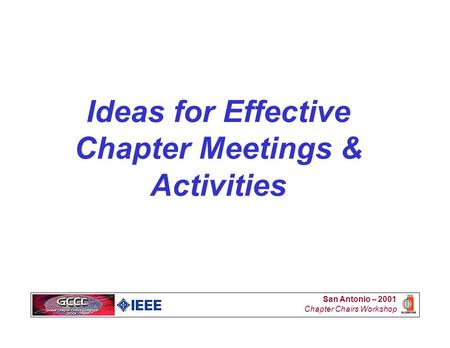 San Antonio – 2001 Chapter Chairs Workshop Ideas for Effective Chapter Meetings & Activities.