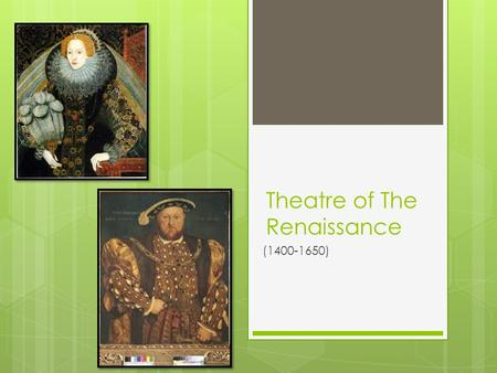 "Theatre of The Renaissance (1400-1650). Renaissance = meaning ""rebirth"""