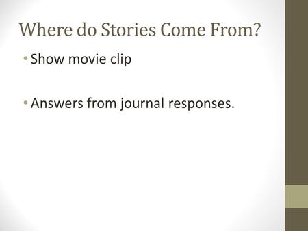 Where do Stories Come From? Show movie clip Answers from journal responses.