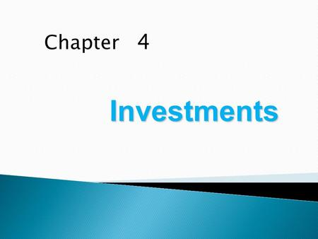 Chapter 4 Investments. 1.Identify the three categories of debt securities and describe the accounting and reporting treatment for each category. 2.Understand.