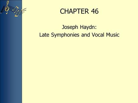 CHAPTER 46 Joseph Haydn: Late Symphonies and Vocal Music.