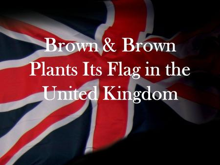 Brown & Brown Plants Its Flag in the United Kingdom.