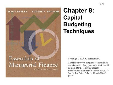 8-1 Copyright (C) 2000 by Harcourt, Inc. All rights reserved. Chapter 8: Capital Budgeting Techniques Copyright © 2000 by Harcourt, Inc. All rights reserved.