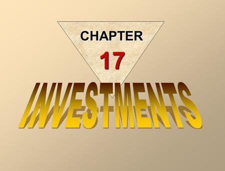 CHAPTER 17 INVESTMENTS In accounting for investments, entries are required to record the: –Acquisition –Interest/dividends –Disposal.