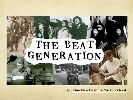 …and One Flew Over the Cuckoo's Nest. The Beat Generation was a group of American post- World War II writers who came to prominence in the 1950s, as well.